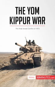 The Yom Kippur War - The Arab-Israeli Conflict of 1973 ebook by 50MINUTES.COM