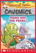 Paws Off the Pearl! (Geronimo Stilton Cavemice #12) ebook by Geronimo Stilton