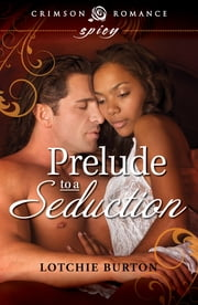 Prelude to a Seduction ebook by Lotchie Burton