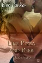 Like Pizza and Beer ebook by Elle Parker