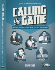 Calling the Game: Baseball Broadcasting from 1920 to the Present ebook by Stuart Shea