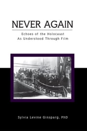 Never Again: Echoes of the Holocaust As Understood Through Film ebook by PhD Sylvia Levine Ginsparg