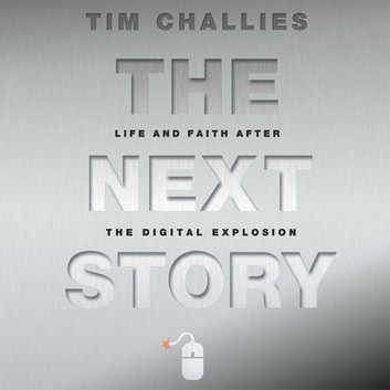 The Next Story - Life and Faith after the Digital Explosion audiobook by Tim Challies