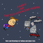 James and the Toy Stealing Aliens ebook by Nathan Ezzo,James Ezzo