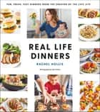 Real Life Dinners - Fun, Fresh, Fast Dinners from the Creator of The Chic Site ebook by Rachel Hollis