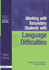 Working with Secondary Students who have Language Difficulties ebook by Mary Brent,Florence Gough,Susan Robinson