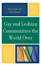 Gay and Lesbian Communities the World Over ebook by Rita J. Simon,Alison M. Brooks