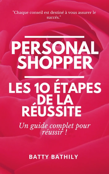 PERSONAL SHOPPER : LES 10 ÉTAPES DE LA RÉUSSITE ebook by BATTY BATHILY