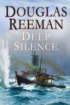 The Deep Silence ebook by Douglas Reeman
