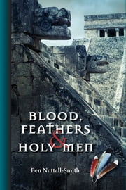 Blood, Feathers & Holy Men ebook by Ben Nuttall-Smith