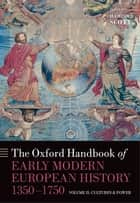 The Oxford Handbook of Early Modern European History, 1350-1750 - Volume II: Cultures and Power ebook by Hamish Scott