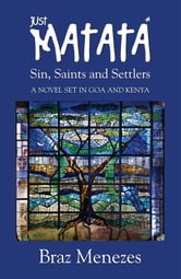 JUST MATATA - Sin, Saints and Settlers ebook by Braz Menezes