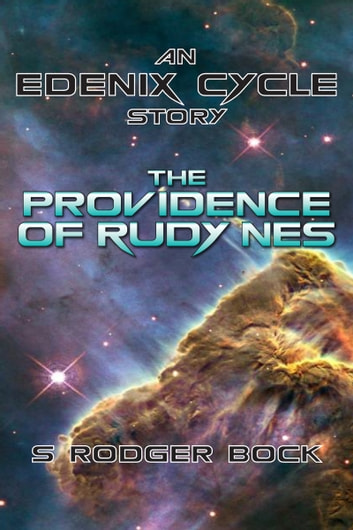 The Providence of Rudy Nes: An Edenix Cycle Story ebook by S. Rodger Bock