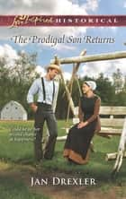 The Prodigal Son Returns (Mills & Boon Love Inspired Historical) ebook by Jan Drexler