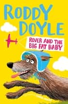 Rover and the Big Fat Baby ebook by Roddy Doyle