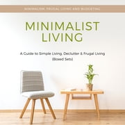 Minimalist Living: A Guide to Simple Living, Declutter & Frugal Living (Speedy Boxed Sets): Minimalism, Frugal Living and Budgeting - Minimalism, Frugal Living and Budgeting ebook by Speedy Publishing