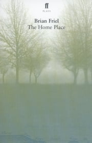 The Home Place ebook by Brian Friel