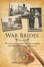 War Brides - The Stories of the Women Who Left Everything Behind to Follow the Men They Loved ebook by Melynda Jarratt