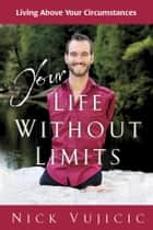 Your Life Without Limits - Living Above Your Circumstances ebook by Nick Vujicic