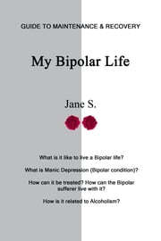 My Bipolar Life - Guide to Maintenance & Recovery ebook by Jane S