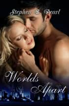 Worlds Apart ebook by Stephen B. Pearl