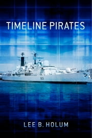 Timeline Pirates ebook by Lee B. Holum