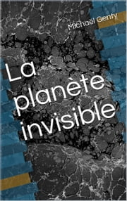 La planète invisible ebook by Michael Genty