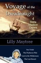 Voyage of the Dreadnaught: Four Stella Madison Capers ebook by Lilly Maytree