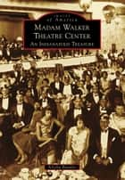 Madam Walker Theatre Center - An Indianapolis Treasure ebook by A'Lelia Bundles