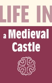 Life in a Medieval Castle ebook by Brian Williams