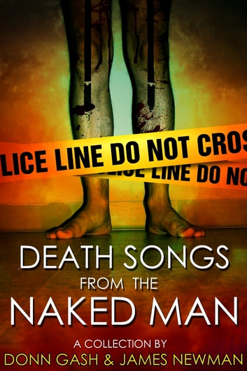Death Songs From the Naked Man ebook by Donn Gash,James Newman
