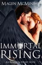 Immortal Rising - Immortal Heart, #6 ebook by Magen McMinimy