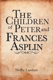 The Children of Peter and Frances Asplin ebook by Shelby Lambert