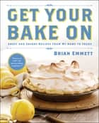 Get Your Bake On ebook by Brian Emmett