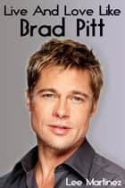 Live and Love Like Brad Pitt ebook by Lee Martinez