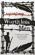 Worthless Men eBook by Andrew Cowan