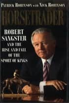 Horse Trader: Robert Sangster and the Rise and Fall of the Sport of Kings ebook by Patrick Robinson,Nick Robinson