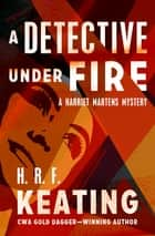A Detective Under Fire ebook by H. R. F. Keating