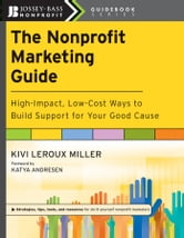 The Nonprofit Marketing Guide - High-Impact, Low-Cost Ways to Build Support for Your Good Cause ebook by Kivi Leroux Miller