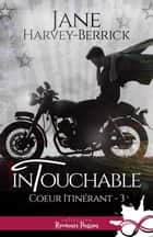 Intouchable - Coeur itinérant, T3 ebook by Jane Harvey-Berrick
