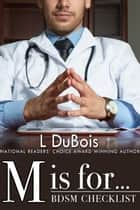 M is for... - A standalone medical-themed romance. ebook by L Dubois