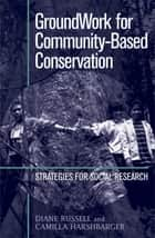 GroundWork for Community-Based Conservation ebook by Diane Russell,Camilla Harshbarger