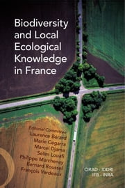 Biodiversity and Local Ecological Knowledge in France ebook by Laurence Bérard,Marie Cegarra,Marcel Djama,Sélim Louafi,Philippe Marchenay,Bernard Roussel,François Verdeaux