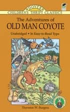The Adventures of Old Man Coyote ebook by Thornton W. Burgess