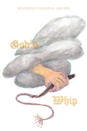 God's Whip ebook by Reverend Dennis R. Grubbs