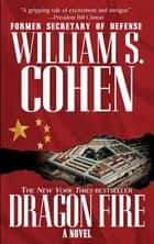 Dragon Fire ebook by William S. Cohen