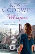 Whispers - A moving saga where the past and present threaten to collide… ebook by Rosie Goodwin