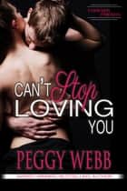 Can't Stop Loving You (Forever Friends, Book 1 of 4) ebook by Peggy Webb