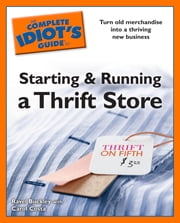 Idiot's Guides: Starting and Running a Thrift Store ebook by Ravel Buckley,Carol Costa