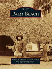 Palm Beach ebook by Richard A. Marconi, Debi Murray, Historical Society of Palm Beach County